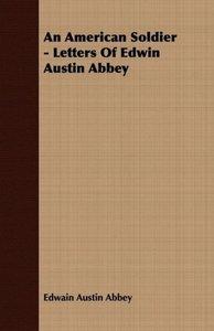 An American Soldier - Letters Of Edwin Austin Abbey