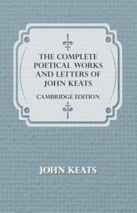 The Complete Poetical Works and Letters of John Keats - Cambridg