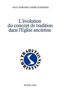 L'Evolution Du Concept de Tradition Dans L'Eglise Ancienne