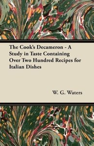 The Cook's Decameron - A Study in Taste Containing Over Two Hund