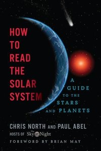 How to Read the Solar System - A Guide to the Stars and Planets