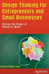 Design Thinking for Entrepreneurs and Small Businesses