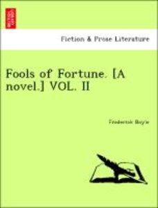Fools of Fortune. [A novel.] VOL. II