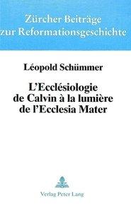 L'Ecclesiologie de Calvin a la Lumiere de L'Ecclesia Mater: Son
