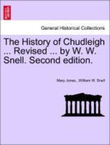 The History of Chudleigh ... Revised ... by W. W. Snell. Second