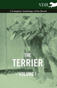 The Terrier Vol. I. - A Complete Anthology of the Breed