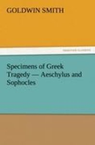 Specimens of Greek Tragedy - Aeschylus and Sophocles