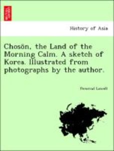 Chosön, the Land of the Morning Calm. A sketch of Korea. Illustr