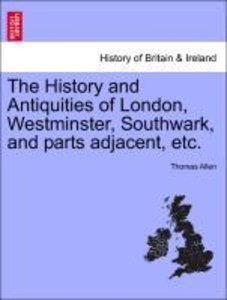 The History and Antiquities of London, Westminster, Southwark, a