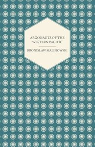 Argonauts Of The Western Pacific - An Account of Native Enterpri