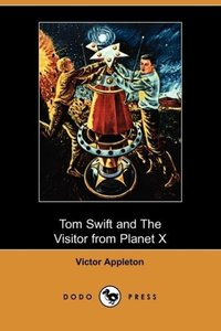 Tom Swift and the Visitor from Planet X (Illustrated Edition) (D