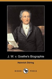 J. W. V. Goethe's Biographie (Dodo Press)