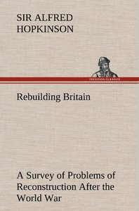 Rebuilding Britain A Survey of Problems of Reconstruction After