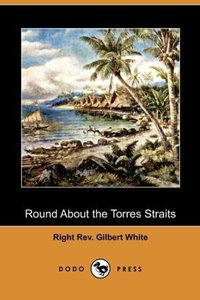 Round about the Torres Straits (Dodo Press)
