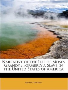 Narrative of the Life of Moses Grandy : Formerly a Slave in the