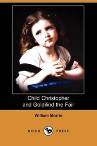 Child Christopher and Goldilind the Fair (Dodo Press)