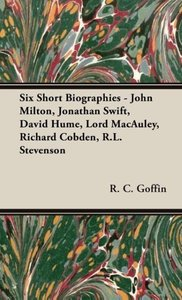 Six Short Biographies - John Milton, Jonathan Swift, David Hume,