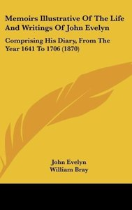 Memoirs Illustrative Of The Life And Writings Of John Evelyn