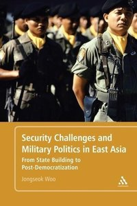 Security Challenges and Military Politics in East Asia: From Sta