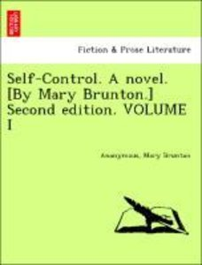 Self-Control. A novel. [By Mary Brunton.] Second edition. VOLUME