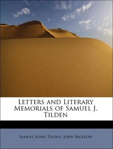 Letters and Literary Memorials of Samuel J. Tilden