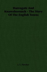 Harrogate and Knaresborouch - The Story of the English Towns