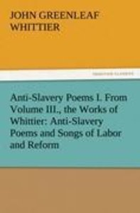 Anti-Slavery Poems I. From Volume III., the Works of Whittier: A