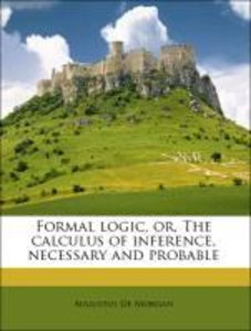 Formal logic, or, The calculus of inference, necessary and proba