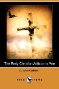 The Early Christian Attitude to War (Dodo Press)