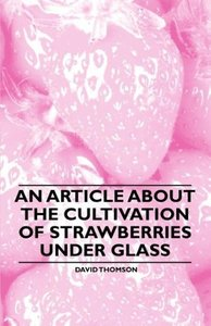 An Article about the Cultivation of Strawberries under Glass