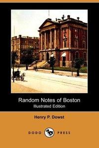 Random Notes of Boston (Illustrated Edition) (Dodo Press)