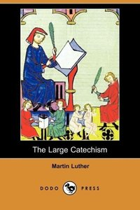 The Large Catechism (Dodo Press)