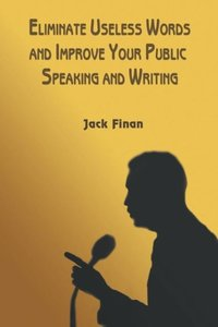 Eliminate Useless Words and Improve Your Public Speaking and Wri