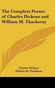 The Complete Poems of Charles Dickens and William M. Thackeray