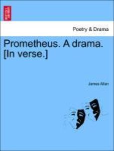 Prometheus. A drama. [In verse.]