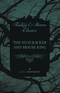 The Nutcracker and Mouse King (Fantasy and Horror Classics)