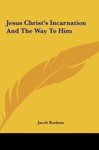 Jesus Christ's Incarnation And The Way To Him