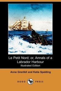 Le Petit Nord; Or, Annals of a Labrador Harbour (Illustrated Edi