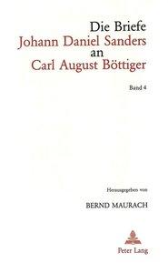 Die Briefe Johann Daniel Sanders an Carl August Böttiger. Bd. 4