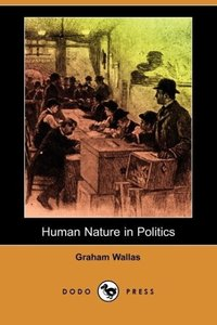 Human Nature in Politics (Dodo Press)