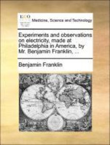 Experiments and observations on electricity, made at Philadelphi