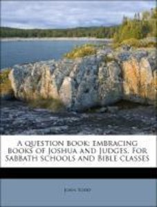 A question book: embracing books of Joshua and Judges. For Sabba