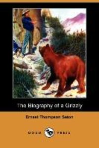 The Biography of a Grizzly (Dodo Press)