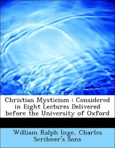 Christian Mysticism : Considered in Eight Lectures Delivered bef