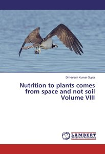 Nutrition to plants comes from space and not soil Volume VIII