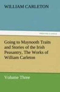 Going to Maynooth Traits and Stories of the Irish Peasantry, The