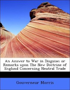 An Answer to War in Disguise; or Remarks upon The New Doctrine o