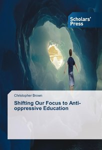 Shifting Our Focus to Anti-oppressive Education