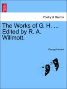 The Works of G. H. ... Edited by R. A. Willmott. Vol. I.
