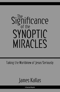 The Significance of the Synoptic Miracles: Taking the Worldview